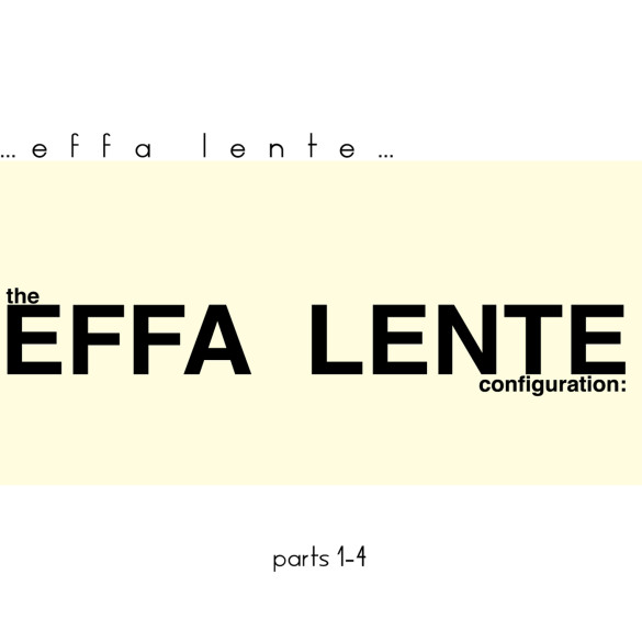 Effa Lente - The Effa Lente Configuration Parts 1-4 Artwork