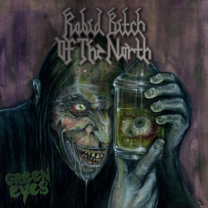 Rabid Bitch Of The North - Green Eyes